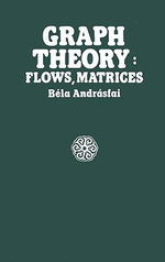 Graph Theory : Flows, Matrices - Bela Andrasfai