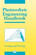 Photovoltaic Engineering Handbook : A Century of Physics in the News - Tony Gan Ang