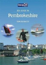 Sea Guide to Pembrokeshire : As Seen Through the Eyes of Columnists Furman Bish... - Tom Bennett