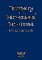 Dictionary of International Investment Terms : International dictionary - John O. E. Clark