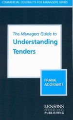 The Managers Guide to Understanding Tenders : Commercial Contracts For Managers Series - Frank Adoranti