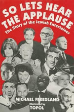 So Let's Hear the Applause : Tribute to the Jewish Entertainer - Michael Freedland