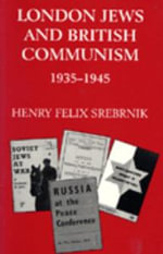 London Jews and British Communism, 1935-45 - Henry Felix Srebrnik