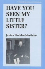 Have You Seen My Little Sister? : Library of Holocaust Testimonies - Janina Fischler-Martinho