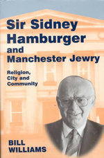 Sir Sidney Hamburger and Manchester Jewry : Religion, City and Community - Bill Williams
