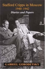 Stafford Cripps in Moscow 1940-1942 : Diaries and Papers - Gabriel Gorodetsky