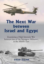 The Next War Between Israel and Egypt : Examining a High Intensity War Between Two of the Strongest Militaries in the Middle East - Ehud Eilam