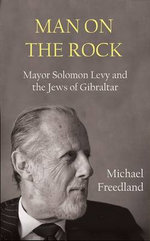Man on the Rock : Mayor Solomon Levy and the Jews of Gibraltar - Michael Freedland