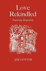 Love Rekindled : Practising Hospitality - Jim Cotter