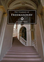 The Stairway of Freemasonry :  30 Short Talks and Questions - Julian Rees