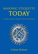 Masonic Etiquette Today : A Modern Guide to Masonic Protocol and Practice - Graham Redman