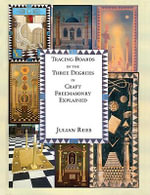 Tracing Boards of Three Degrees in Craft Freemasonry Explained : A Handbook for Freemasons - Julian Rees