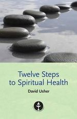Twelve Steps to Spiritual Health : A Family's Battle with Autism - David Usher
