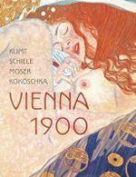Klimt, Schiele, Moser, Kokoschka : Vienna 1900