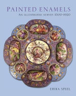Painted Enamels : An Illustrated Survey 1500-1920 - Erika Speel