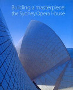 Building a Masterpiece : The Sydney Opera House
