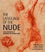 The Language of the Nude : Four Centuries of Drawing the Human Body - William Breazeale