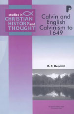 Calvin and English Calvinism to 1649 - R. T. Kendall