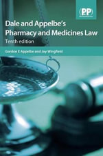 Dale and Appelbe's Pharmacy and Medicines Law : Professional Responsibility in an Age of Terror