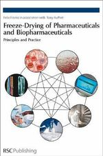 Freeze-Drying of Pharmaceuticals and Biopharmaceuticals : Principles and Practice :  Principles and Practice - Felix Franks