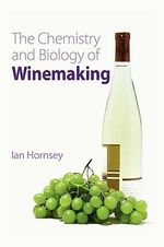 The Chemistry and Biology of Winemaking - Ian S. Hornsey