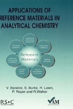 Applications of Reference Materials in Analytical Chemistry :  A Structured Approach to Obtaining Reliable Resul... - Ron Walker