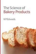 The Science of Bakery Products : Rsc Paperbacks Ser. - William P. Edwards