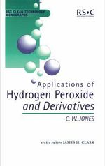 Applications of Hydrogen Peroxide and Derivatives :  Rsc Clean Technology Monographs - C.W. Jones
