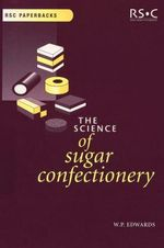 The Science of Sugar Confectionery - William P. Edwards