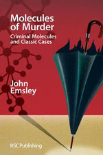 Molecules of Murder : Criminal Molecules and Classic Cases :  Criminal Molecules and Classic Cases - John Emsley