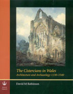 The Cistercians in Wales : Architecture and Archaeology 1130-1540 - David M. Robinson