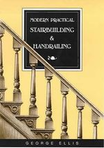 Modern Practical Stairbuilding and Handrailing - George Ellis