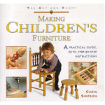 The Art and Craft of Making Children's Furniture : A Practical Guide with Step-by-step Instructions - Chris Simpson