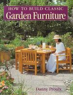 How to Build Classic Garden Furniture : A Comprehensive