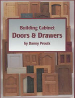 Building Cabinet Doors & Drawers - Danny Proulx