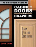 The Illustrated Guide to Cabinet Doors and Drawers : Design, Detail and Construction - David Getts