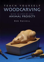 Teach Yourself Woodcarving : With 10 Step-By-Step Animal Projects - Research Associate Department of Classics Ben Russell