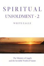 Spiritual Unfoldment : Ministry of Angels and the Invisible Worlds of Nature v. 2 - White Eagle