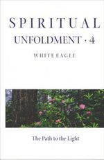Spiritual Unfoldment : The Path of the Light - White Eagle