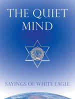 The Quiet Mind : Sayings of White Eagle - White Eagle