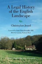A Legal History of the English Landscape : The Twenty First Century - Christopher Jessel
