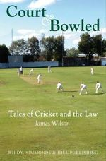 Court and Bowled : Tales of Cricket and the Law - James Wilson