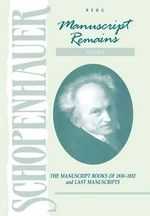 Schopenhauer : Manuscript Remains: Manuscript Books of 183-1852 and Last Manuscripts v. 4 - Arthur Schopenhauer