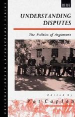 Understanding Disputes : The Politics of Argument - Pat Caplan