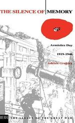 The Silence of Memory : Armistice Day, 1919-1946 - Adrian Gregory