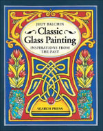 Classic Glass Painting : Inspirations from the Past - Judy Balchin