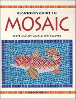Beginner's Guide to Mosaic - Peter Massey