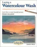 Laying a Watercolour Wash : Learn How To Create Beautiful Pictures - Step-By-Step Leisure Arts 6 - Frank Halliday
