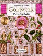 Beginners Guide to Goldwork : Beginner's Guide to Needlecrafts Ser. - Ruth Chamberlain