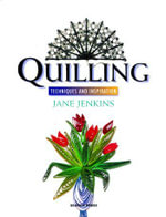 Quilling : Techniques and Inspiration - Jane Jenkins